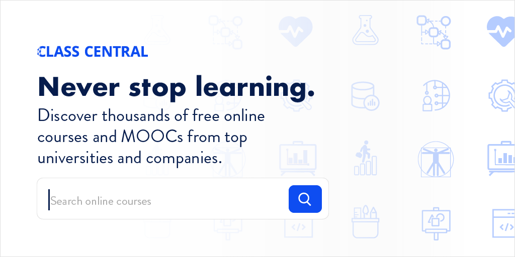 Class Central • #1 Search Engine for Free Online Courses & MOOCs